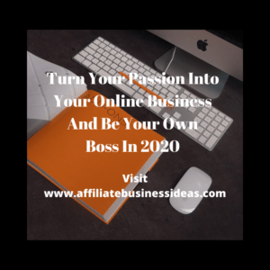 Turn Your Passion Into Your Online Business And Be Your Own Boss In 2020