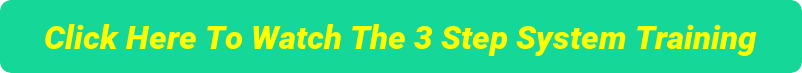 Click Here To Watch The 3 Step System Training